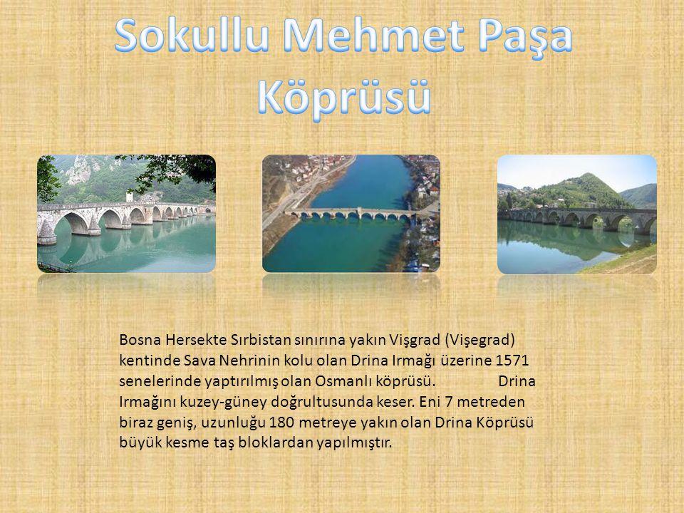 Bosna Hersekte Sırbistan sınırına yakın Vişgrad (Vişegrad) kentinde Sava Nehrinin kolu olan Drina Irmağı üzerine 1571 senelerinde yaptırılmış olan Osm