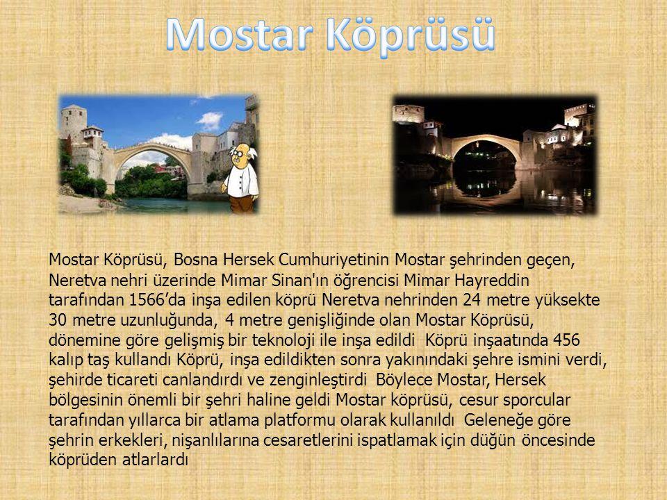Mostar Kö pr üsü, Bosna Hersek Cumhuriyetinin Mostar şehrinden geçen, Neretva nehri üzerinde Mimar Sinan'ın öğrencisi Mimar Hayreddin tarafından 1566'