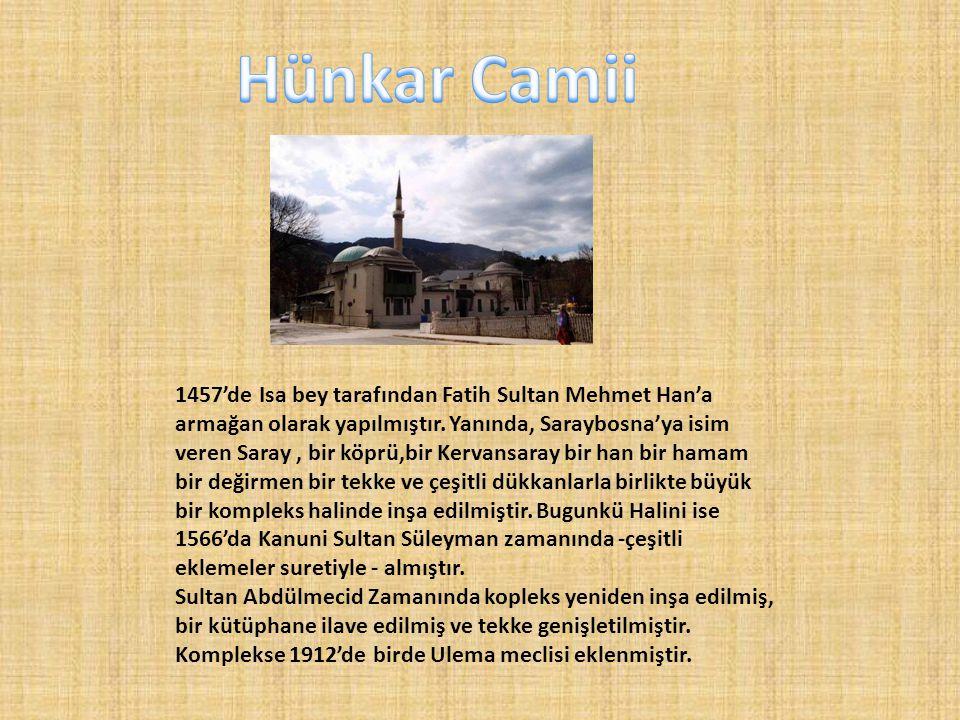 1457'de Isa bey tarafından Fatih Sultan Mehmet Han'a armağan olarak yapılmıştır. Yanında, Saraybosna'ya isim veren Saray, bir köprü,bir Kervansaray bi