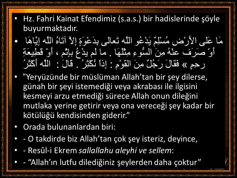 • Hz. Fahri Kainat Efendimiz (s.a.s.) bir hadislerinde şöyle buyurmaktadır. •مَا عَلى الأَرْضِ مُسْلِمٌ يَدْعُو اللَّه تَعالى بِدَعْوَةٍ إِلاَّ آتَاهُ