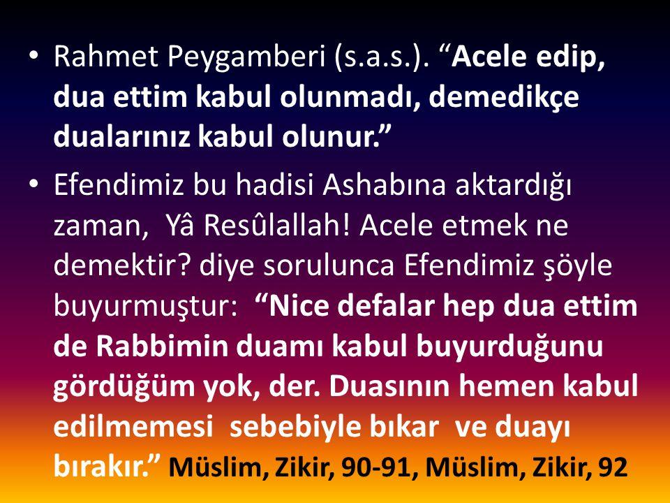 """• Rahmet Peygamberi (s.a.s.). """"Acele edip, dua ettim kabul olunmadı, demedikçe dualarınız kabul olunur."""" • Efendimiz bu hadisi Ashabına aktardığı zama"""