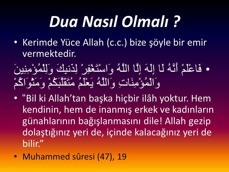 Dua Nasıl Olmalı .• Kerimde Yüce Allah (c.c.) bize şöyle bir emir vermektedir.