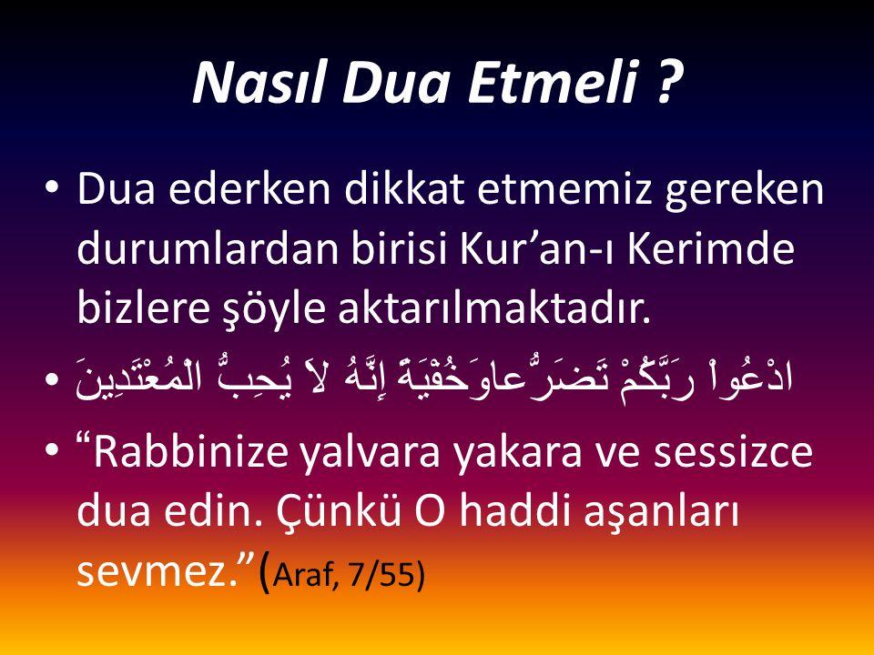 • Dua ederken dikkat etmemiz gereken durumlardan birisi Kur'an-ı Kerimde bizlere şöyle aktarılmaktadır. •ادْعُواْ رَبَّكُمْ تَضَرُّعاوَخُفْيَةً إِنَّه