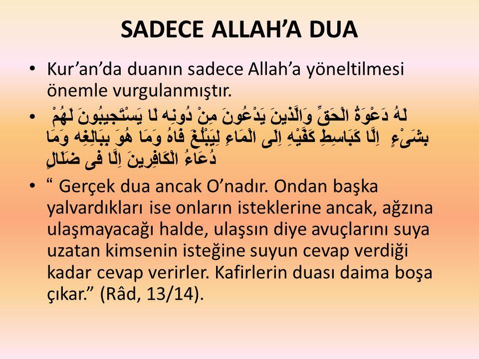 SADECE ALLAH'A DUA • Kur'an'da duanın sadece Allah'a yöneltilmesi önemle vurgulanmıştır. •لَهُ دَعْوَةُ الْحَقِّ وَالَّذينَ يَدْعُونَ مِنْ دُونِه لَا