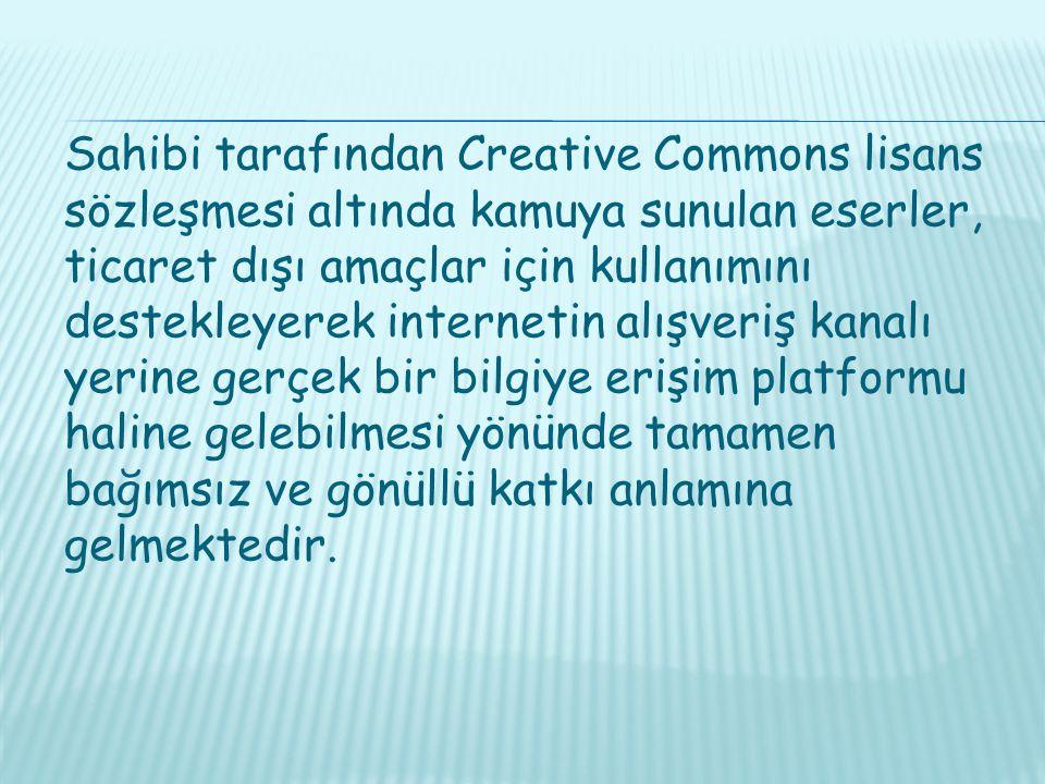 Sahibi tarafından Creative Commons lisans sözleşmesi altında kamuya sunulan eserler, ticaret dışı amaçlar için kullanımını destekleyerek internetin alışveriş kanalı yerine gerçek bir bilgiye erişim platformu haline gelebilmesi yönünde tamamen bağımsız ve gönüllü katkı anlamına gelmektedir.