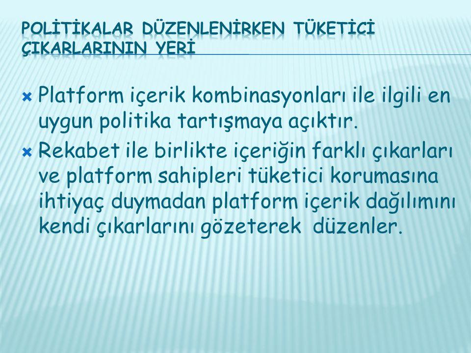  Platform içerik kombinasyonları ile ilgili en uygun politika tartışmaya açıktır.