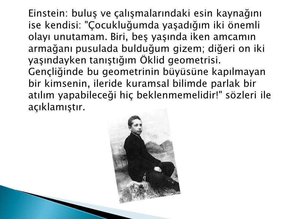 Einstein: buluş ve çalışmalarındaki esin kaynağını ise kendisi: Çocukluğumda yaşadığım iki önemli olayı unutamam.