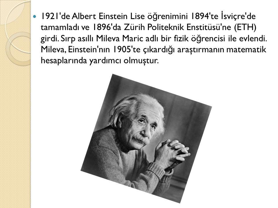  1921 de Albert Einstein Lise ö ğ renimini 1894 te İ sviçre de tamamladı ve 1896 da Zürih Politeknik Enstitüsü ne (ETH) girdi.