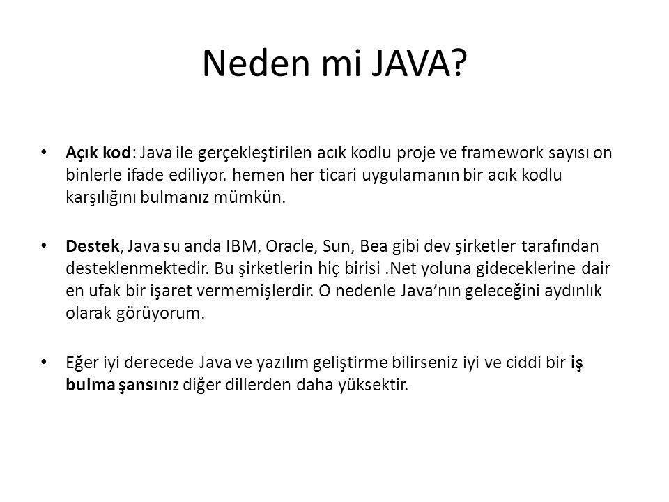 Neden mi JAVA? • Açık kod: Java ile gerçekleştirilen acık kodlu proje ve framework sayısı on binlerle ifade ediliyor. hemen her ticari uygulamanın bir