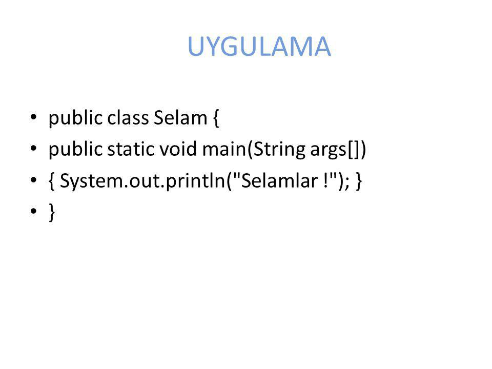UYGULAMA • public class Selam { • public static void main(String args[]) • { System.out.println(