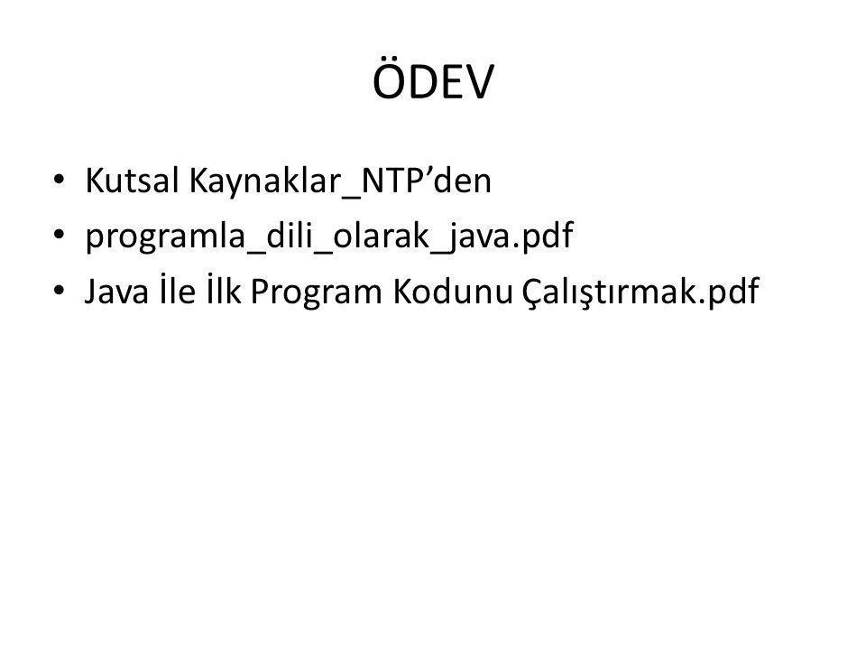 ÖDEV • Kutsal Kaynaklar_NTP'den • programla_dili_olarak_java.pdf • Java İle İlk Program Kodunu Çalıştırmak.pdf