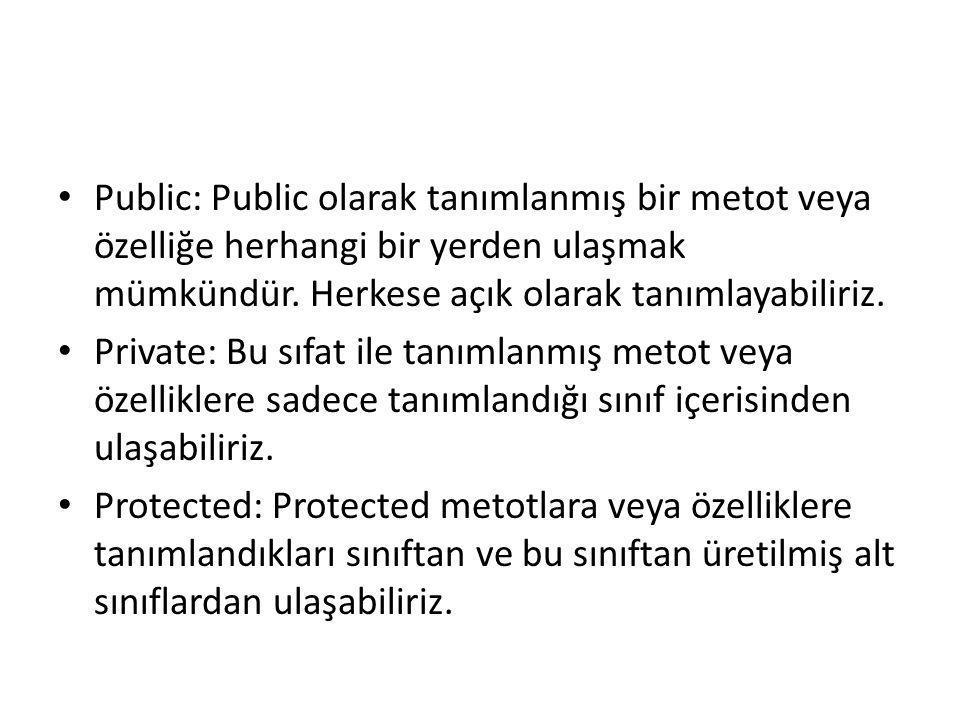 • Public: Public olarak tanımlanmış bir metot veya özelliğe herhangi bir yerden ulaşmak mümkündür. Herkese açık olarak tanımlayabiliriz. • Private: Bu
