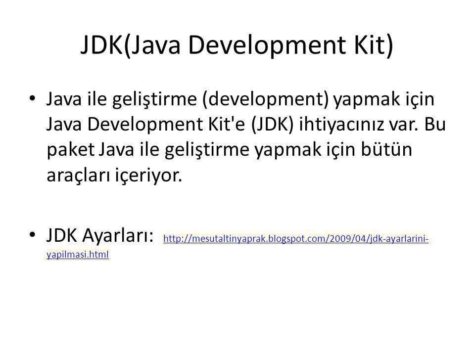JDK(Java Development Kit) • Java ile geliştirme (development) yapmak için Java Development Kit'e (JDK) ihtiyacınız var. Bu paket Java ile geliştirme y