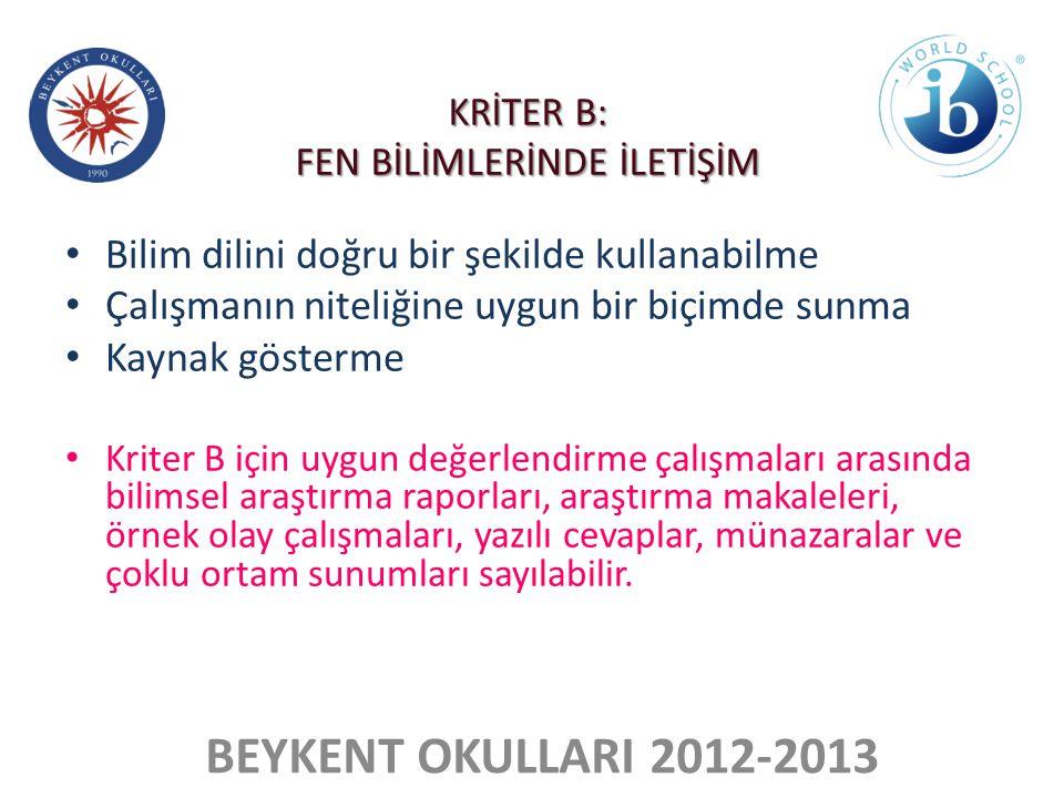 BEYKENT OKULLARI 2012-2013 • Bilim dilini doğru bir şekilde kullanabilme • Çalışmanın niteliğine uygun bir biçimde sunma • Kaynak gösterme • Kriter B