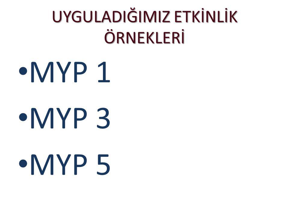 UYGULADIĞIMIZ ETKİNLİK ÖRNEKLERİ • MYP 1 • MYP 3 • MYP 5
