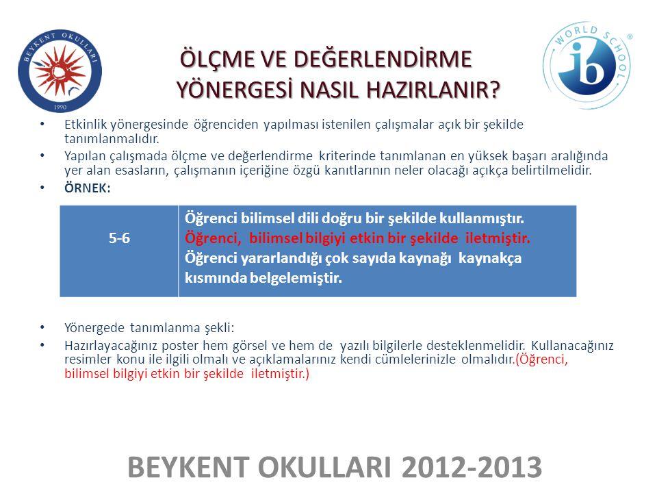 BEYKENT OKULLARI 2012-2013 • Etkinlik yönergesinde öğrenciden yapılması istenilen çalışmalar açık bir şekilde tanımlanmalıdır. • Yapılan çalışmada ölç