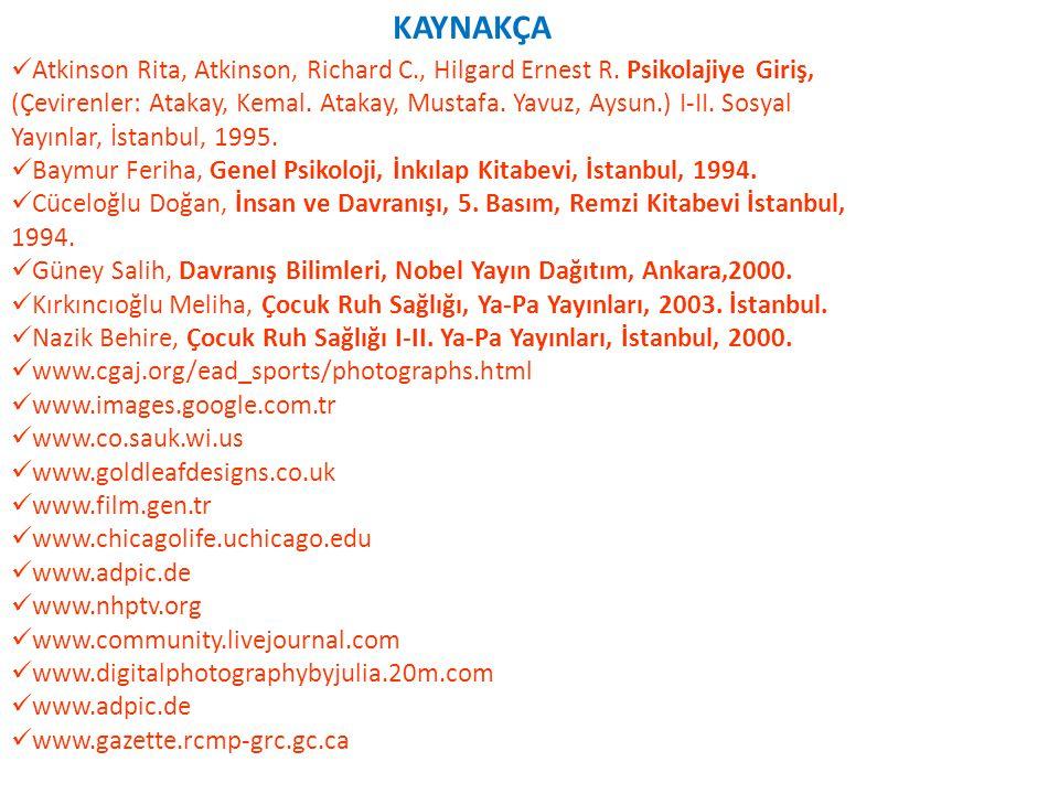 KAYNAKÇA  Atkinson Rita, Atkinson, Richard C., Hilgard Ernest R. Psikolajiye Giriş, (Çevirenler: Atakay, Kemal. Atakay, Mustafa. Yavuz, Aysun.) I-II.