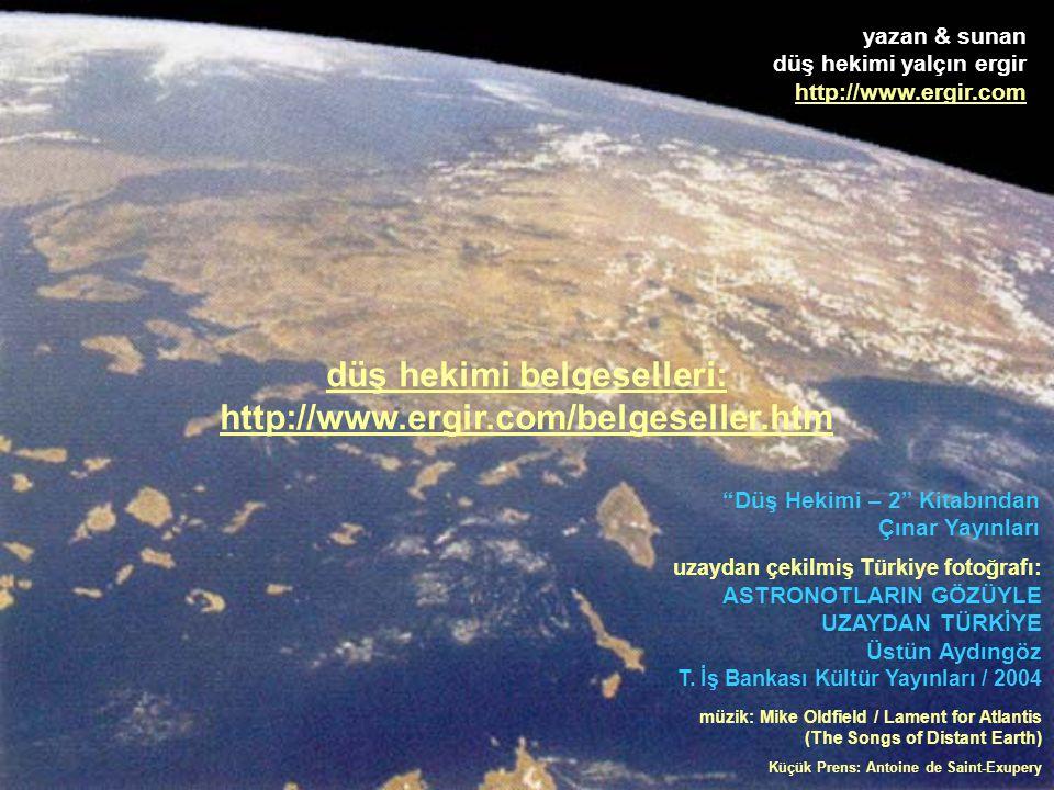 yazan & sunan düş hekimi yalçın ergir http://www.ergir.com Düş Hekimi – 2 Kitabından Çınar Yayınları uzaydan çekilmiş Türkiye fotoğrafı: ASTRONOTLARIN GÖZÜYLE UZAYDAN TÜRKİYE Üstün Aydıngöz T.