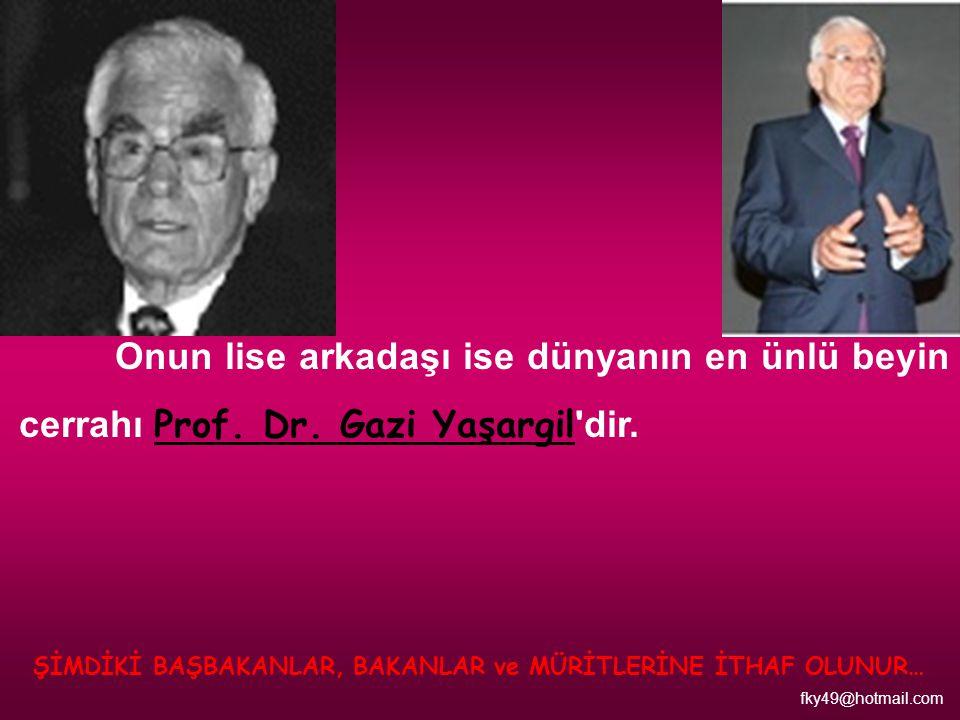 Onun lise arkadaşı ise dünyanın en ünlü beyin cerrahı Prof.