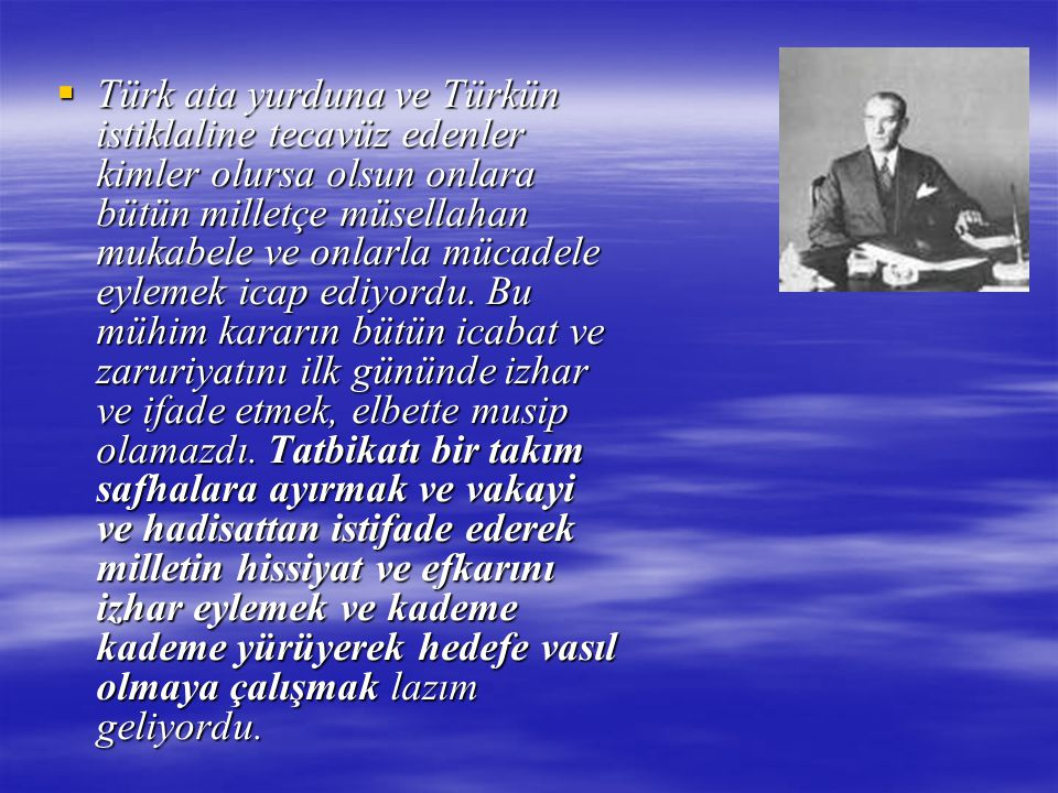  Türk ata yurduna ve Türkün istiklaline tecavüz edenler kimler olursa olsun onlara bütün milletçe müsellahan mukabele ve onlarla mücadele eylemek ica