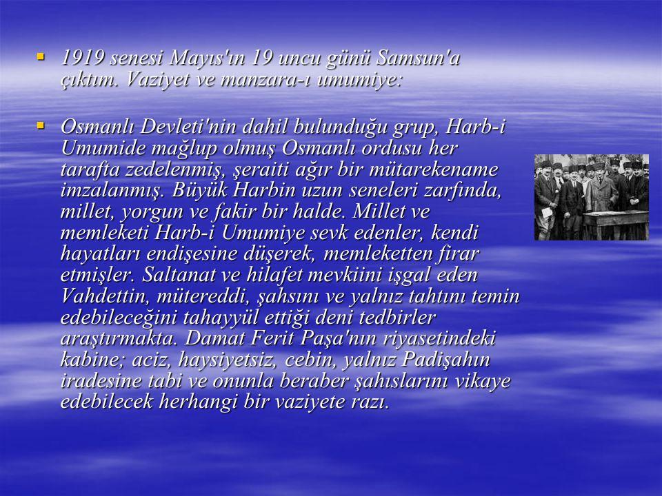 1919 senesi Mayıs'ın 19 uncu günü Samsun'a çıktım. Vaziyet ve manzara-ı umumiye:  1919 senesi Mayıs'ın 19 uncu günü Samsun'a çıktım. Vaziyet ve man