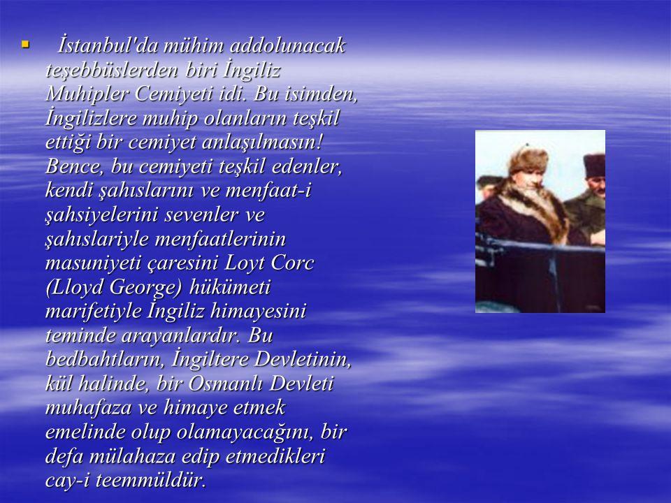  İstanbul'da mühim addolunacak teşebbüslerden biri İngiliz Muhipler Cemiyeti idi. Bu isimden, İngilizlere muhip olanların teşkil ettiği bir cemiyet a