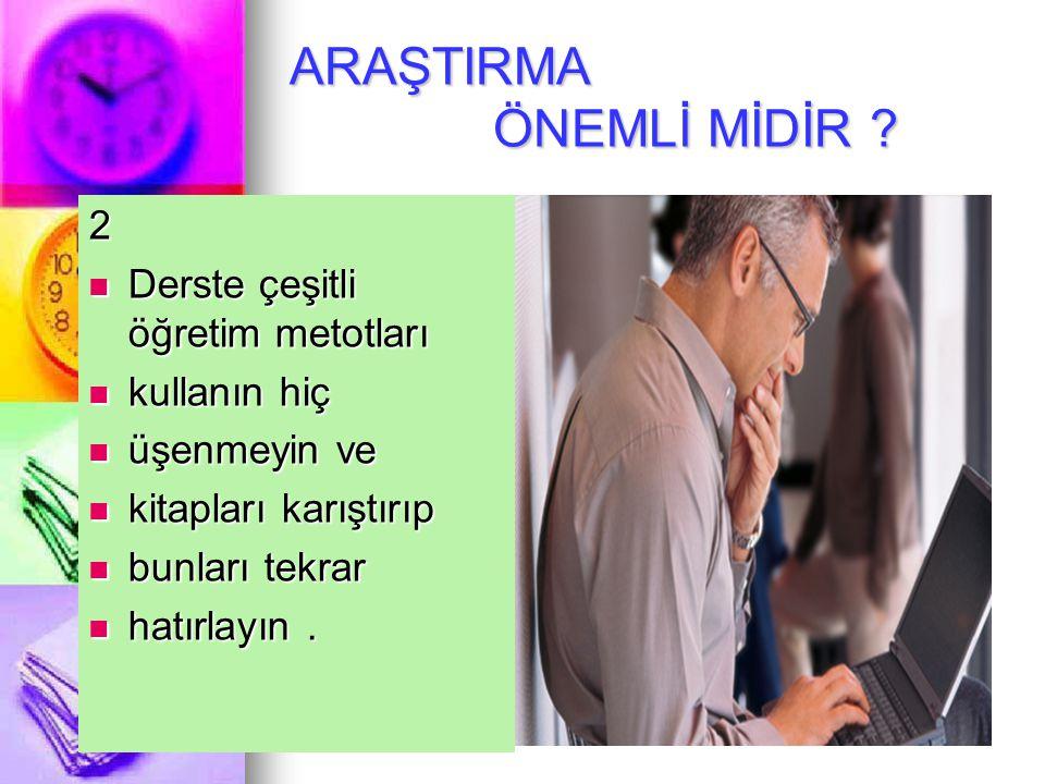ARAŞTIRMA ÖNEMLİ MİDİR .