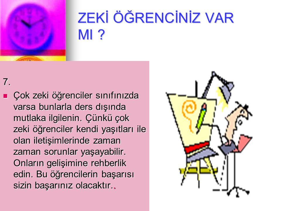 ZEKİ ÖĞRENCİNİZ VAR MI .7.