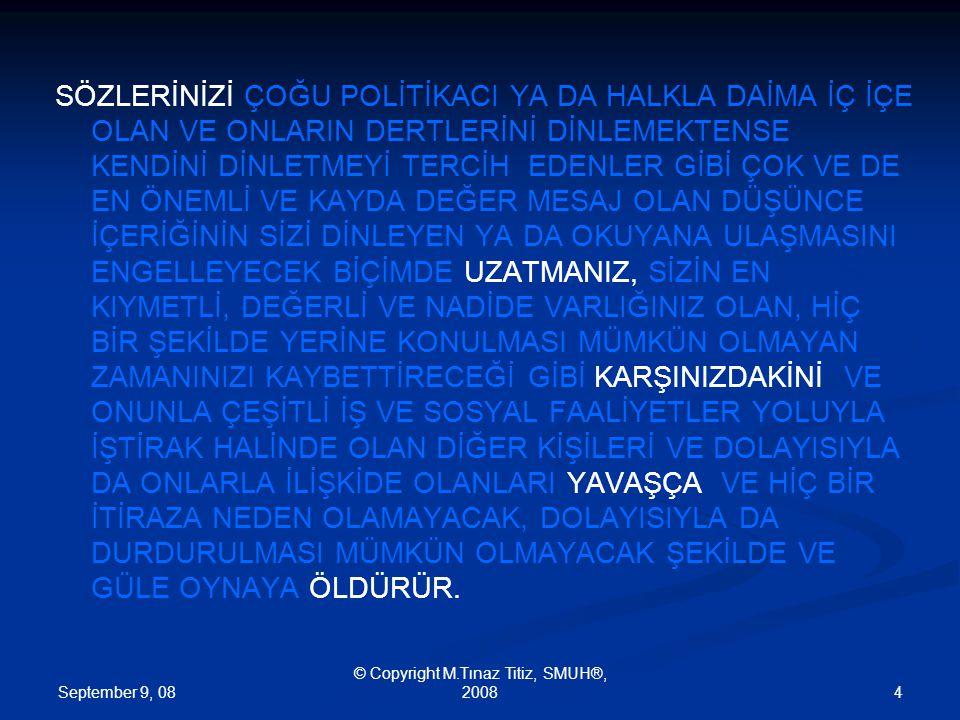 September 9, 08 © Copyright M.Tınaz Titiz, SMUH®, 20085 YA DA.