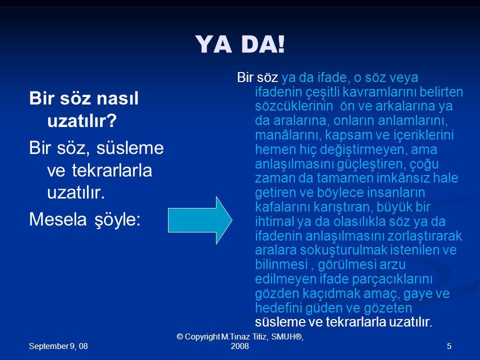 September 9, 08 © Copyright M.Tınaz Titiz, SMUH®, 20086 Zaman kaybından fazlası mı var.