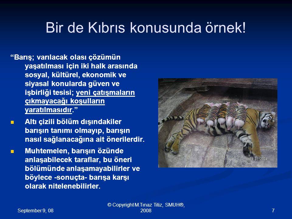 September 9, 08 © Copyright M.Tınaz Titiz, SMUH®, 20088 Uzun ifadenin, sahibine de zararı var.