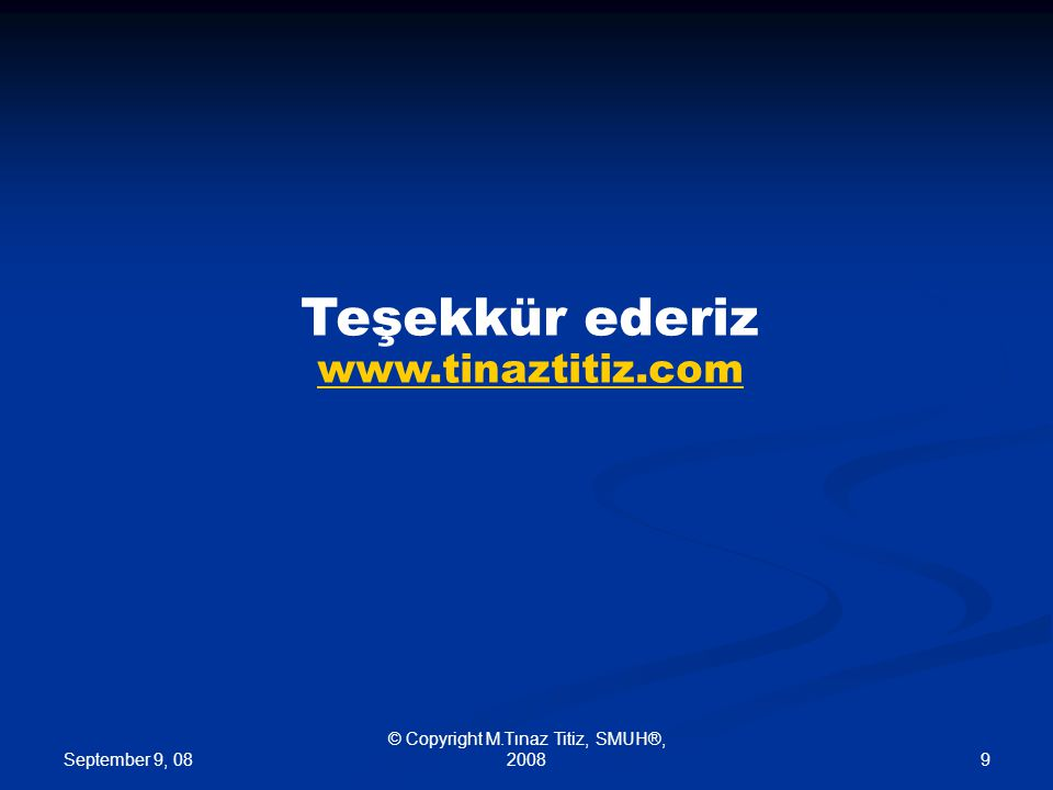September 9, 08 © Copyright M.Tınaz Titiz, SMUH®, 20089 Teşekkür ederiz www.tinaztitiz.com www.tinaztitiz.com
