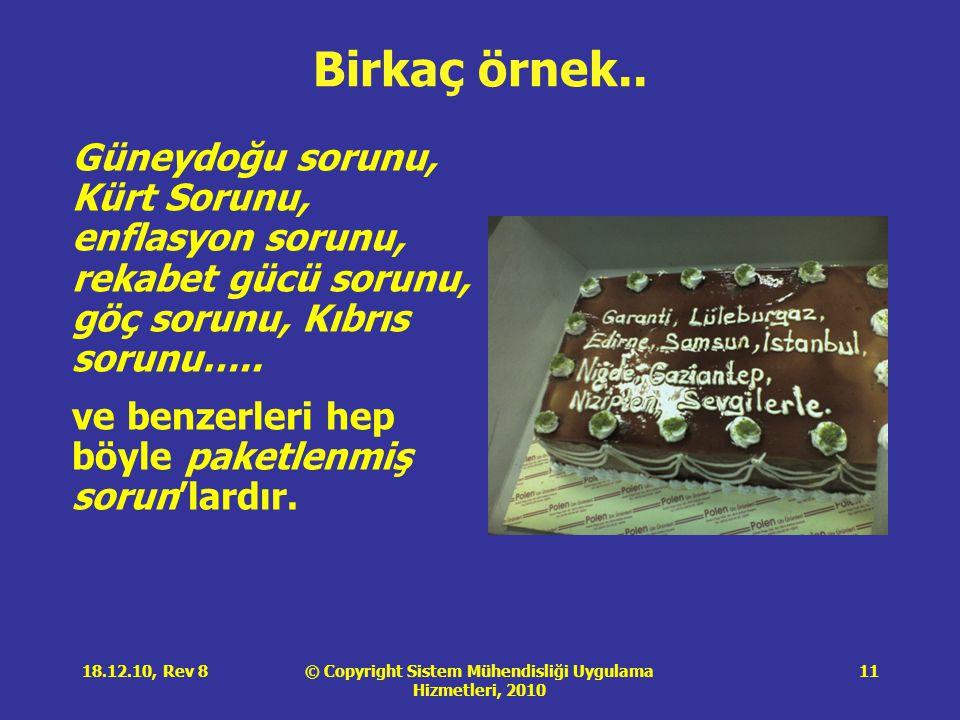 © Copyright Sistem Mühendisliği Uygulama Hizmetleri, 2010 18.12.10, Rev 811 Birkaç örnek..