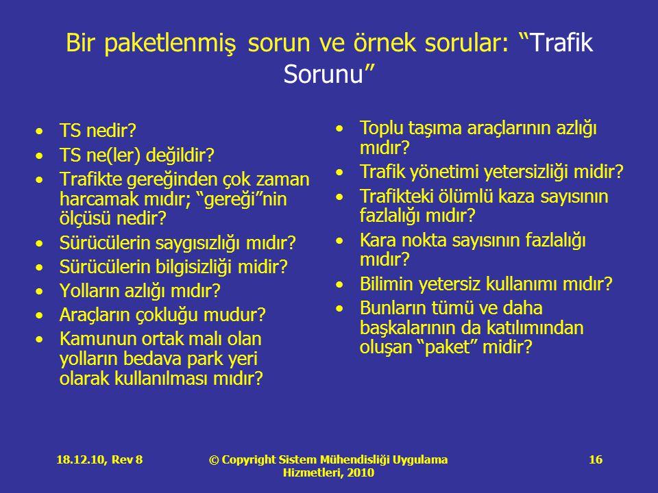 © Copyright Sistem Mühendisliği Uygulama Hizmetleri, 2010 18.12.10, Rev 816 Bir paketlenmi ş sorun ve örnek sorular: Trafik Sorunu •TS nedir.