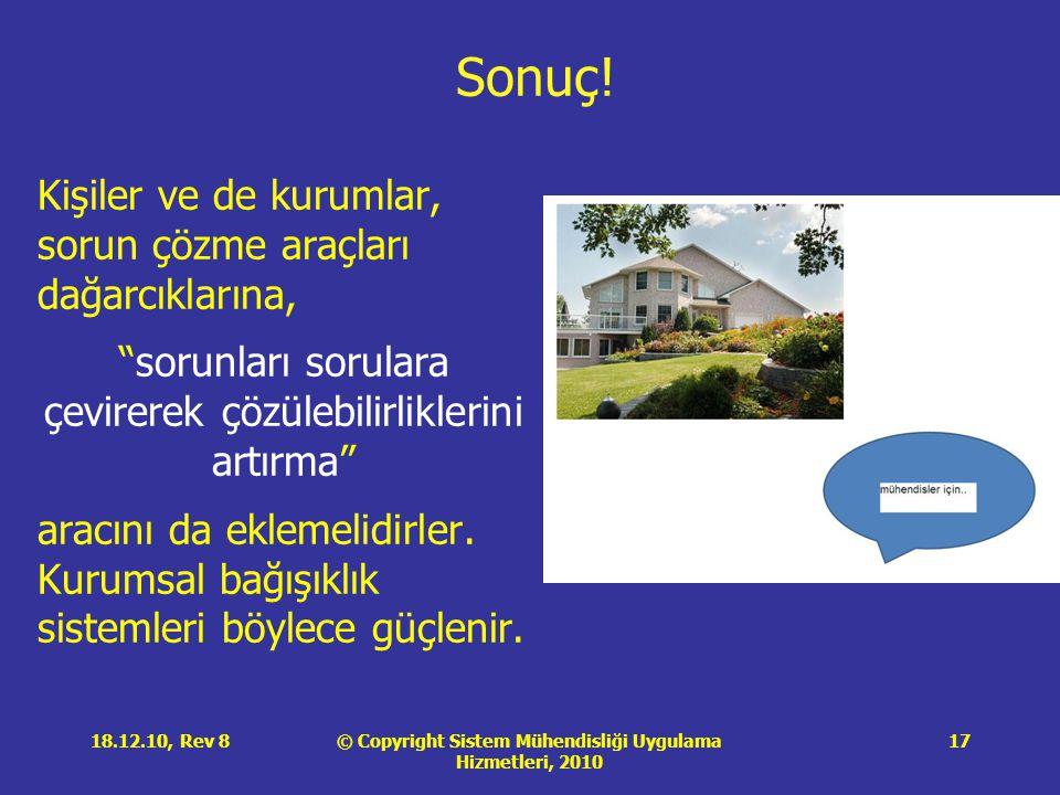 """© Copyright Sistem Mühendisliği Uygulama Hizmetleri, 2010 18.12.10, Rev 817 Sonuç! Kişiler ve de kurumlar, sorun çözme araçları dağarcıklarına, """"sorun"""