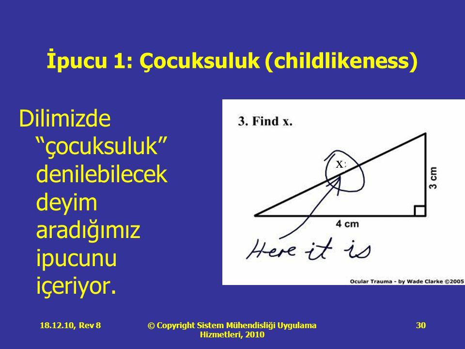 © Copyright Sistem Mühendisliği Uygulama Hizmetleri, 2010 18.12.10, Rev 830 İpucu 1: Çocuksuluk (childlikeness) Dilimizde çocuksuluk denilebilecek deyim aradığımız ipucunu içeriyor.