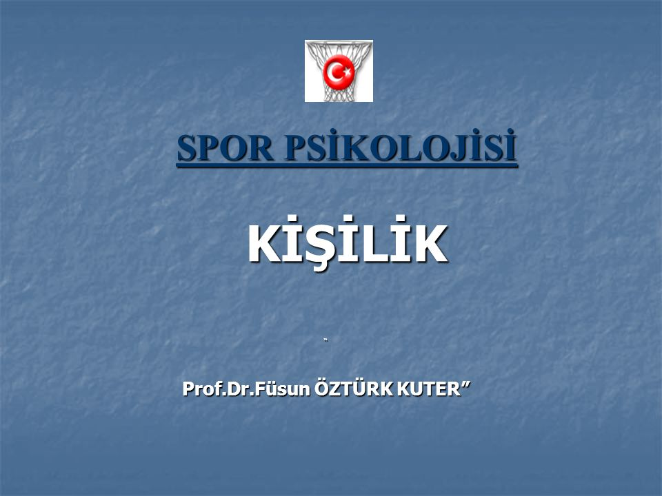 """SPOR PSİKOLOJİSİ KİŞİLİK """" Prof.Dr.Füsun ÖZTÜRK KUTER"""""""