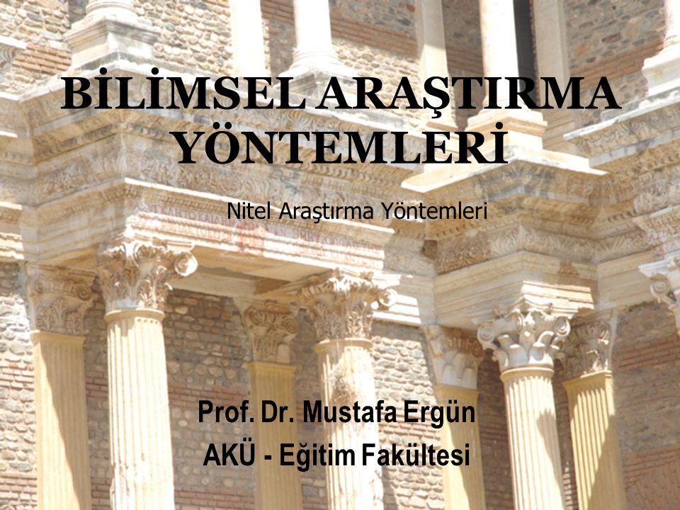 BİLİMSEL ARAŞTIRMA YÖNTEMLERİ Prof. Dr. Mustafa Ergün AKÜ - Eğitim Fakültesi Nitel Araştırma Yöntemleri