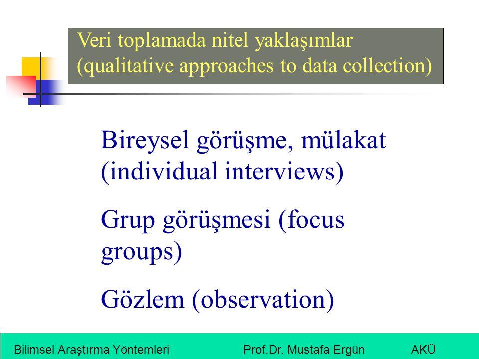 Bilimsel Araştırma Yöntemleri Prof.Dr. Mustafa Ergün AKÜ Veri toplamada nitel yaklaşımlar (qualitative approaches to data collection) Bireysel görüşme