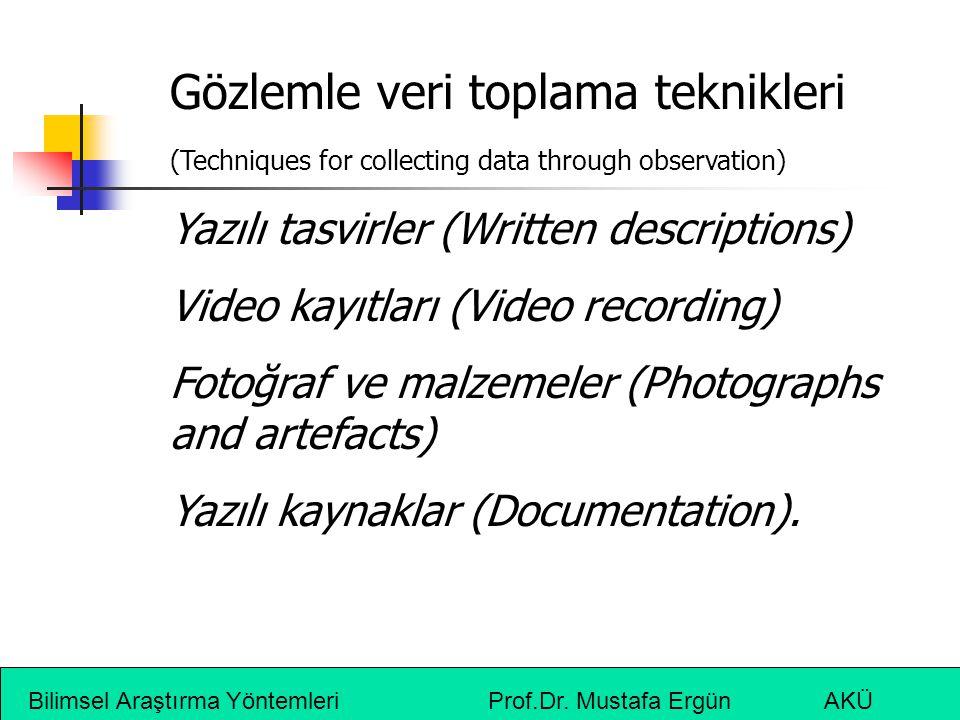 Bilimsel Araştırma Yöntemleri Prof.Dr. Mustafa Ergün AKÜ Gözlemle veri toplama teknikleri (Techniques for collecting data through observation) Yazılı