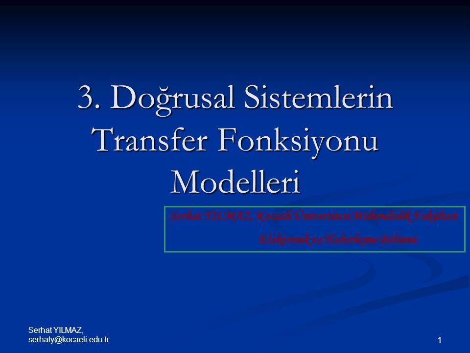 Serhat YILMAZ, serhaty@kocaeli.edu.tr 22 Çok değişkenli sistemler, birden fazla transfer fonksiyonunun ve dolayısıyla bloğun birbirine bağlanmasıyla elde edilebilirler.
