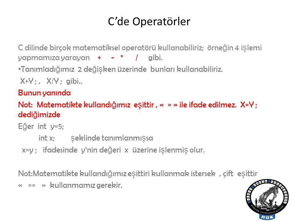 C'de Operatörler C dilinde birçok matematiksel operatörü kullanabiliriz; örne ğ in 4 i ş lemi yapmamıza yarayan + - * / gibi.