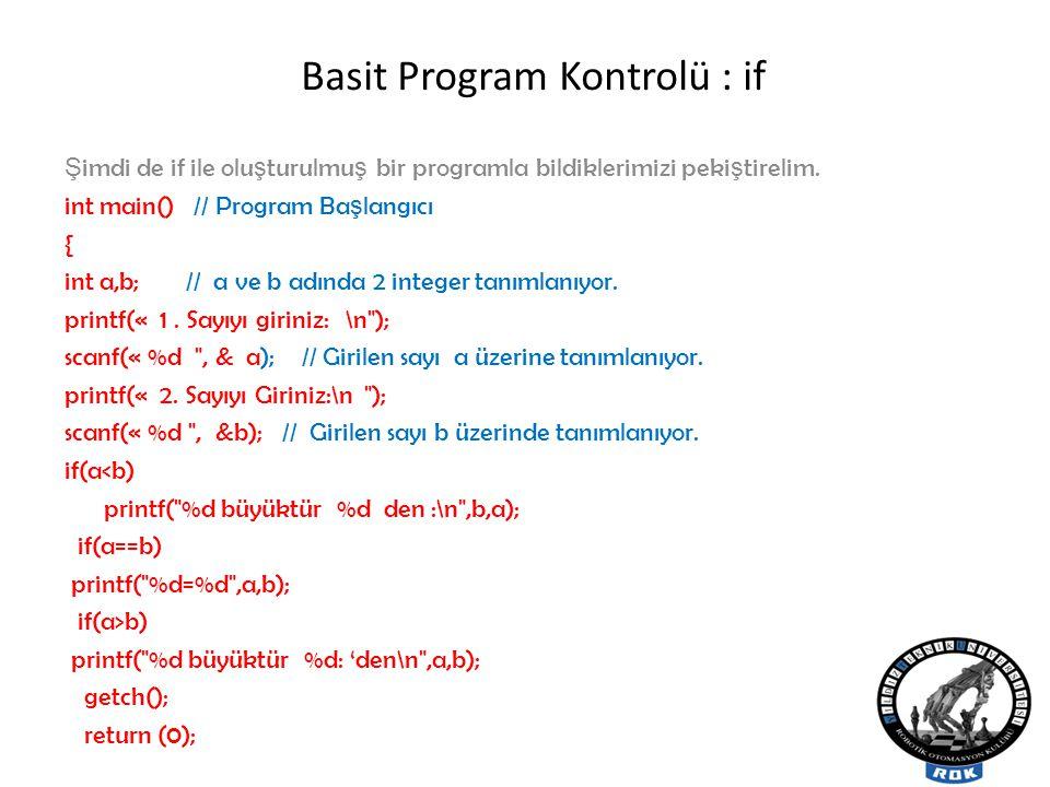 Basit Program Kontrolü : if Ş imdi de if ile olu ş turulmu ş bir programla bildiklerimizi peki ş tirelim.