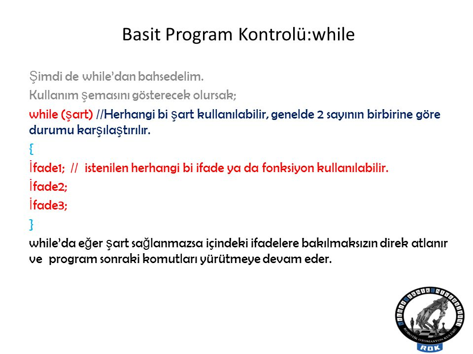 Basit Program Kontrolü:while Ş imdi de while'dan bahsedelim.
