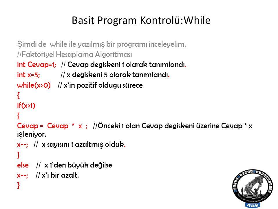 Basit Program Kontrolü:While Ş imdi de while ile yazılmı ş bir programı inceleyelim.
