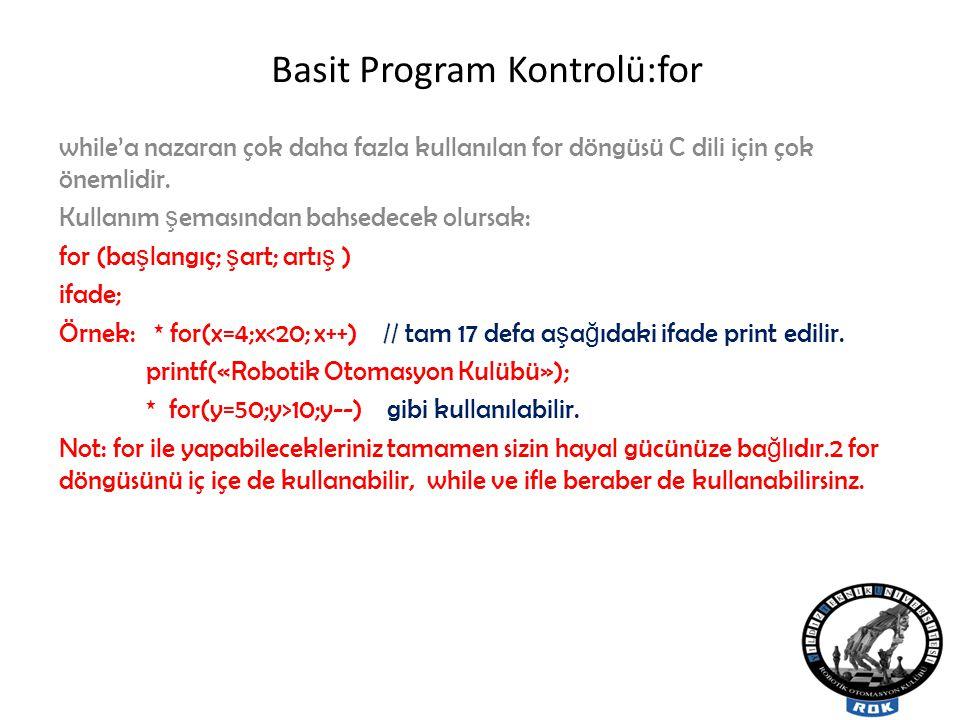 Basit Program Kontrolü:for while'a nazaran çok daha fazla kullanılan for döngüsü C dili için çok önemlidir.