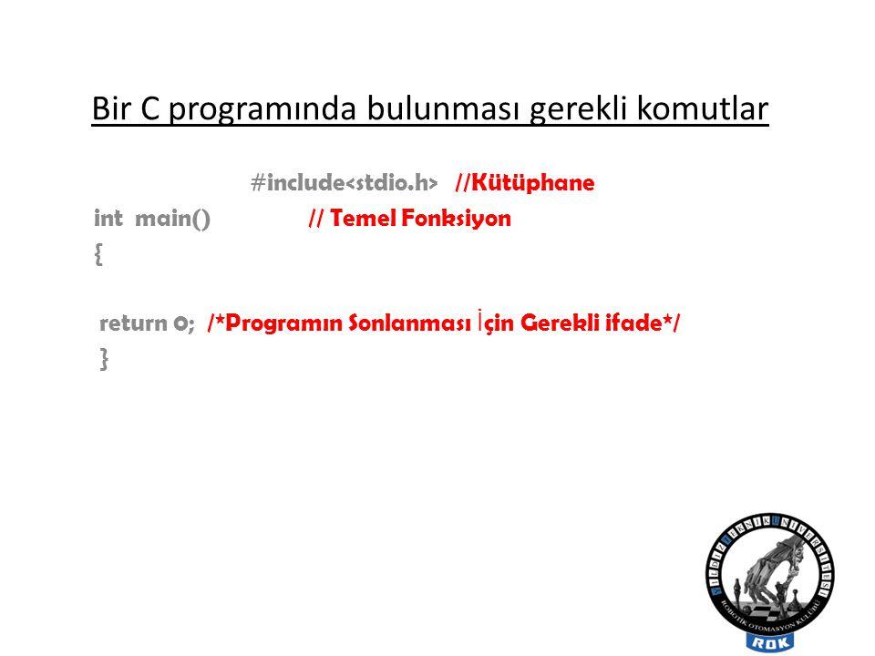 Bir C programında bulunması gerekli komutlar #include //Kütüphane int main() // Temel Fonksiyon { return 0; /*Programın Sonlanması İ çin Gerekli ifade*/ }