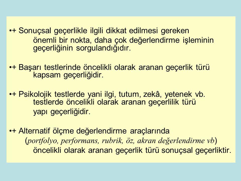 •+ Sonuçsal geçerlikle ilgili dikkat edilmesi gereken önemli bir nokta, daha çok değerlendirme işleminin geçerliğinin sorgulandığıdır. •+ Başarı testl