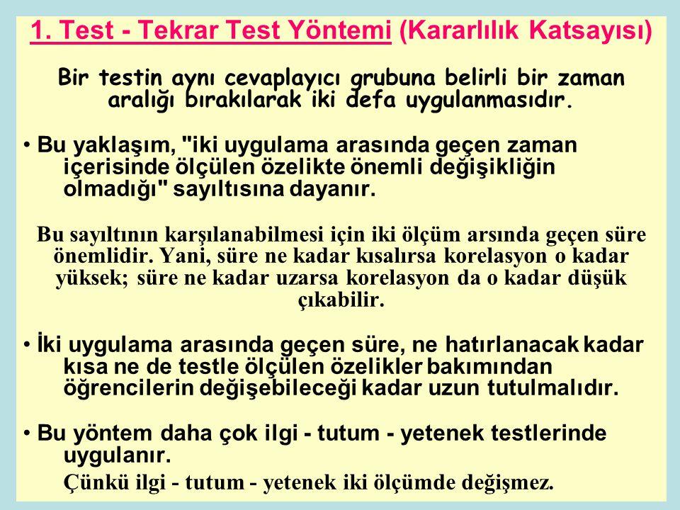 1. Test - Tekrar Test Yöntemi (Kararlılık Katsayısı) Bir testin aynı cevaplayıcı grubuna belirli bir zaman aralığı bırakılarak iki defa uygulanmasıdır