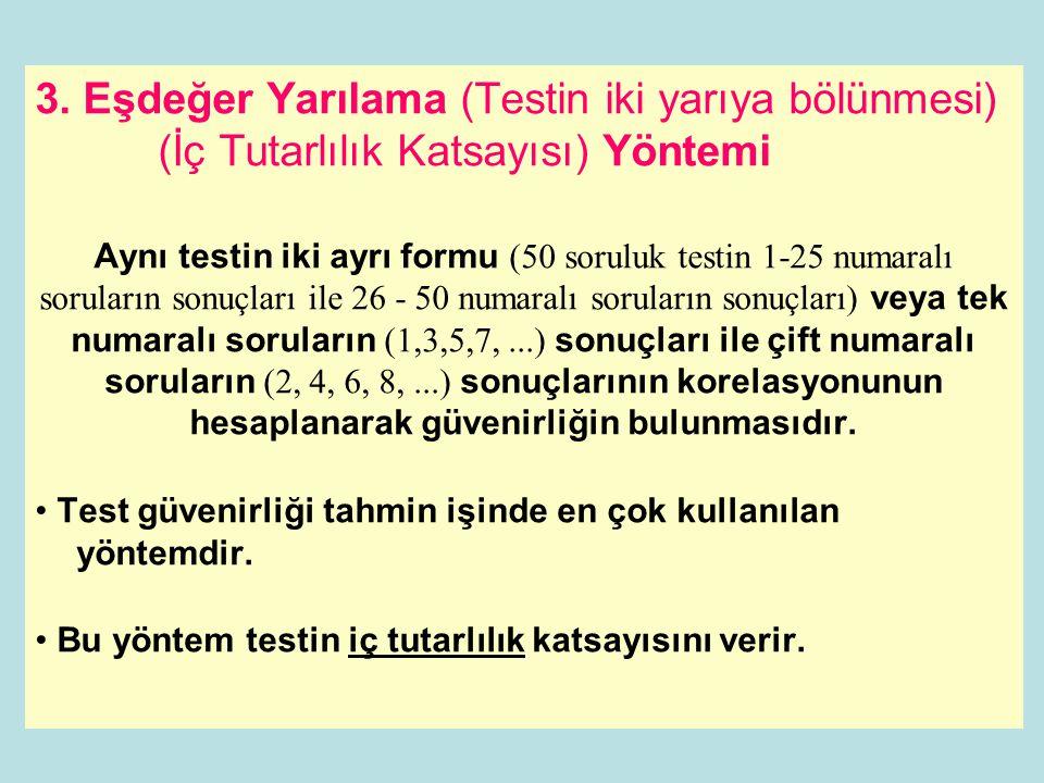 3. Eşdeğer Yarılama (Testin iki yarıya bölünmesi) (İç Tutarlılık Katsayısı) Yöntemi Aynı testin iki ayrı formu (50 soruluk testin 1-25 numaralı sorula